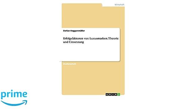 c7b4f76fca4a2d Erfolgsfaktoren von Luxusmarken. Theorie und Umsetzung - Stefan  Haggenmüller - Amazon.de  Bücher