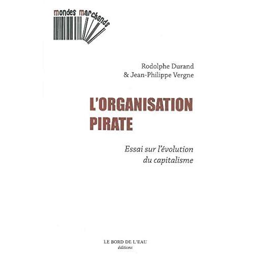 L' Organisation Pirate: Essai sur l'Evolution du Capitalisme