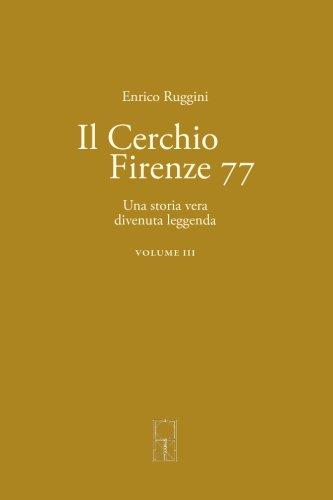 Il Cerchio Firenze 77 Volume III: Una storia vera divenuta leggenda: Volume 3