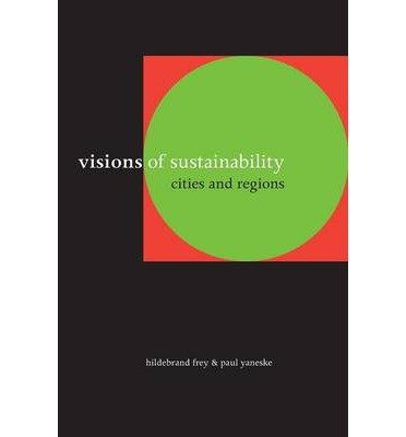 [ VISIONS OF SUSTAINABILITY: CITIES AND REGIONS ] Visions of Sustainability: Cities and Regions By Frey, Hildebrand W ( Author ) Dec-2007 [ Paperback ]