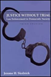 Justice Without Trial: Law Enforcement in Democratic Society by Jerome H. Skolnick (1994-01-01)