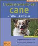 Image de L'addestramento del cane. Pratico ed efficace