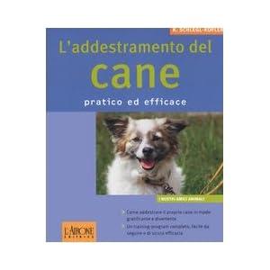 L'addestramento del cane. Pratico ed efficace