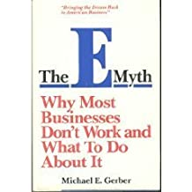The E-Myth: Why Most Businesses Don't Work and What to Do About It by Michael E. Gerber (1985-11-02)