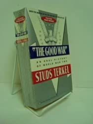 The Good War: An Oral History of World War Two by Studs Terkel (1985-10-12)