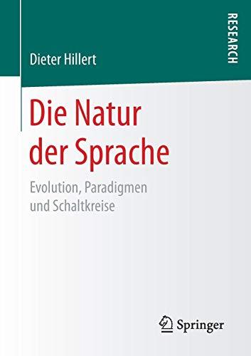 Die Natur der Sprache: Evolution, Paradigmen und Schaltkreise (Die Natur Der Sprache)