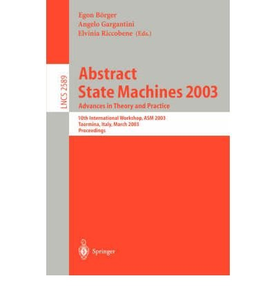 abstract-state-machines-2003-advances-in-theory-and-practice-2003-v-2589-10th-international-workshop