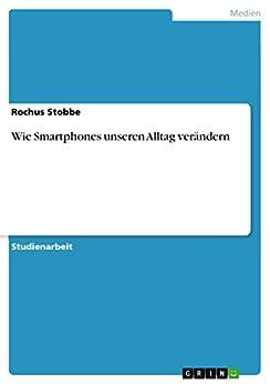 Wie Smartphones unseren Alltag verändern von [Stobbe, Rochus]