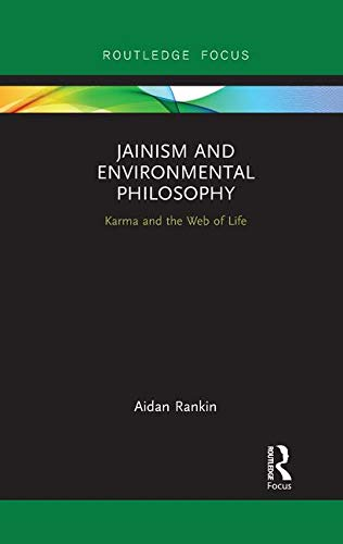 Jainism and Environmental Philosophy: Karma and the Web of Life (Routledge Focus on Environment and Sustainability)