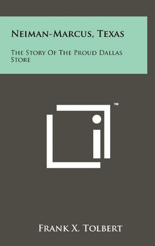 neiman-marcus-texas-the-story-of-the-proud-dallas-store-by-frank-x-tolbert-2011-04-25