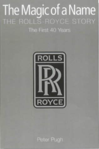 the-magic-of-a-name-the-rolls-royce-story-part-1-the-first-forty-years-the-first-forty-years-pt-1