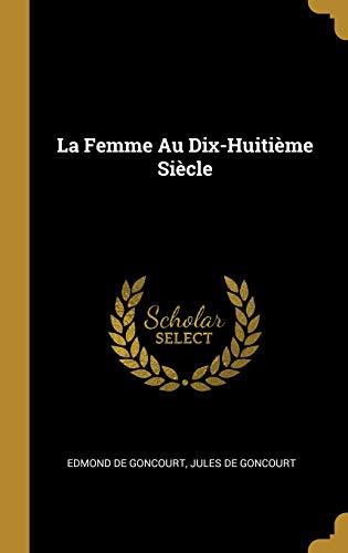 La Femme Au Dix-Huitième Siècle par Edmond De Goncourt