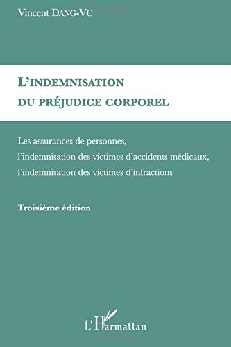 L'indemnisation du préjudice corporel : Les assurances de personnes, l'indemnisation des victimes d'accidents médicaux, l'indemnisation des victimes d'infractions par Vincent Dang-Vu