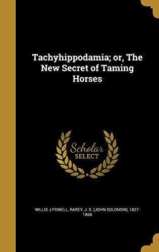 Tachyhippodamia; Or, the New Secret of Taming Horses par  Willis J Powell