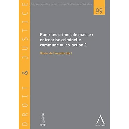 Droit et justice, N° 99 : Punir les crimes de masse : Entreprise criminelle commune ou coaction ?
