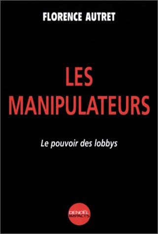 Les manipulateurs. Le pouvoir des lobbys