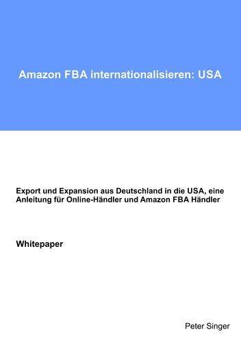 Amazon FBA internationalisieren: USA: Anleitung für Online-Händler und Amazon FBA Händler, zur Expansion von Deutschland in die USA