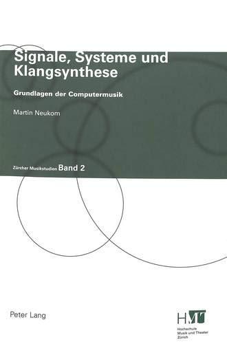Signale, Systeme und Klangsynthese: Grundlagen der Computermusik (Zürcher Musikstudien, Band 2)