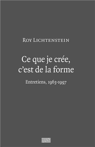 Roy Lichtenstein | Ce que je cre, c'est de la forme | Entretiens 1963-1997