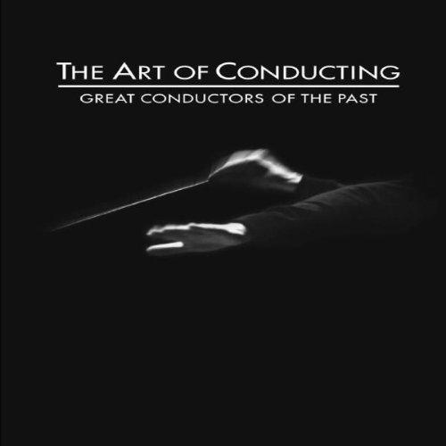 The Art of Conducting - Great Conductors of the Past - Die Kunst des Dirigierens