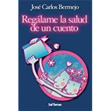 Regalame La Salud de Un Cuento (Spanish Edition) by Jose Carlos Bermejo (2006-01-01)