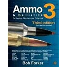 Ammo & Ballistics 3: Ballistic Data out to 1,000 Yards for over 160 Calibers and over 2,000 Different Factory Loads, Includes Data on all Facotry Centerfire and Rimfire Ca