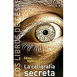 La caligrafía secreta (Los libros de...) de César Mallorquí (1 abr 2007) Tapa blanda -- Premio Hache 2010