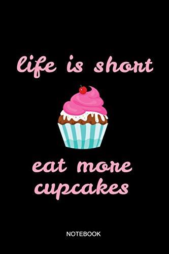 Life Is Short Eat More Cupcakes Notebook: Liniertes Notizbuch - Backen Kuchen Cupcake Liebe Konditorei Bäcker Geschenk