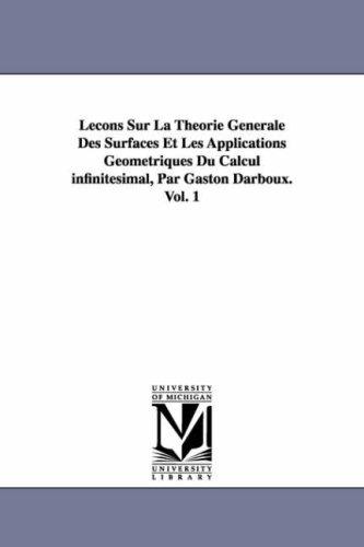 Lecons Sur La Theorie Generale Des Surfaces Et Les Applications Geometriques Du Calcul Infinitesimal, Par Gaston Darboux. Vol. 1 por Gaston Darboux