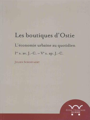 Les boutiques d'Ostie : L'économie urbaine au quotidien : Ier s. av. J.-C. - Ve s. ap. J.-C.
