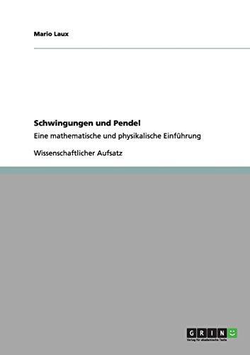 Schwingungen und Pendel: Eine mathematische und physikalische Einführung