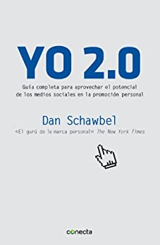 Yo 2.0: Guía para aprovechar el potencial de los medios sociales en la promoción persona de [Schawbel, Dan]