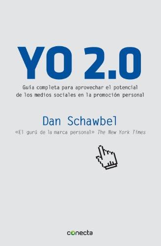 Yo 2.0: Guía para aprovechar el potencial de los medios sociales en la promoción persona por Dan Schawbel