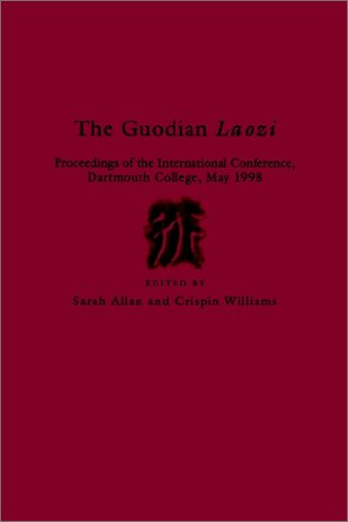 The Guodian Laozi: Proceedings of the International Conference, Dartmouth College, May 1998