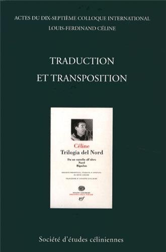 Traduction et transposition : Actes du dix-septième colloque international Louis-Ferdinand Céline, Milan, 4-6 juillet 2008, 2 volumes