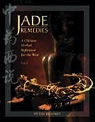 Jade Remedies: A Chinese Herbal Reference for the West: 1