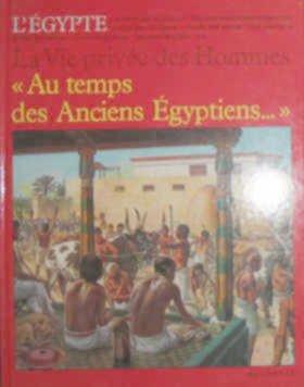 Au temps des anciens Egyptiens-- (La Vie privee des hommes) par Pierre Miquel