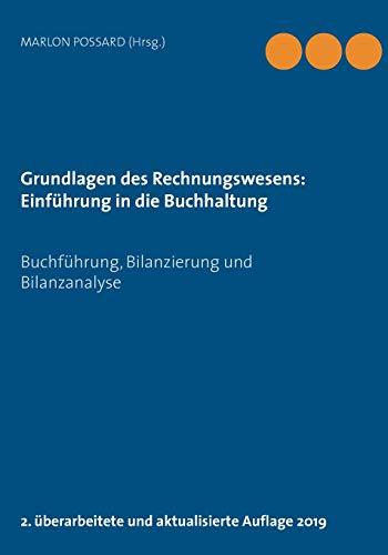 Grundlagen des Rechnungswesens: Einführung in die Buchhaltung: Buchführung, Bilanzierung und Bilanzanalyse, 2. überarbeitete und aktualisierte Auflage 2019