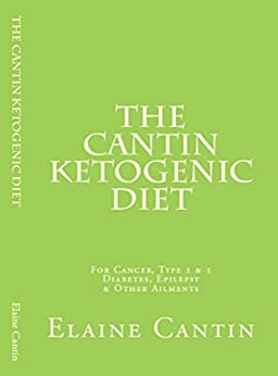 The Cantin Ketogenic Diet For Cancer, Type 1 & 2 Diabetes, Epilepsy & Other Ailments (English Edition) par [Cantin, Elaine]