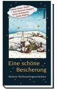 Eine schöne Bescherung: Heitere Weihnachtsgeschichten