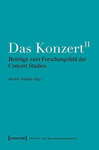 Das Konzert II: Beiträge zum Forschungsfeld der Concert Studies (Schriften zum Kultur- und Museumsmanagement)