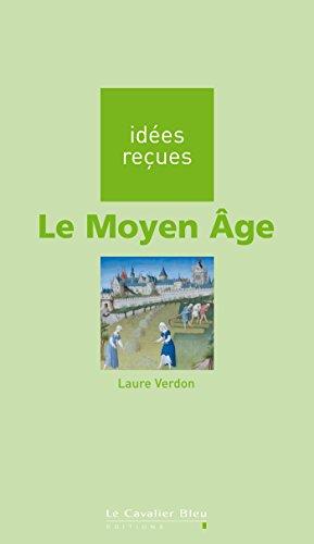 Le Moyen-Âge: idées reçues sur le Moyen-âge (Idees recues) par Laure Verdon