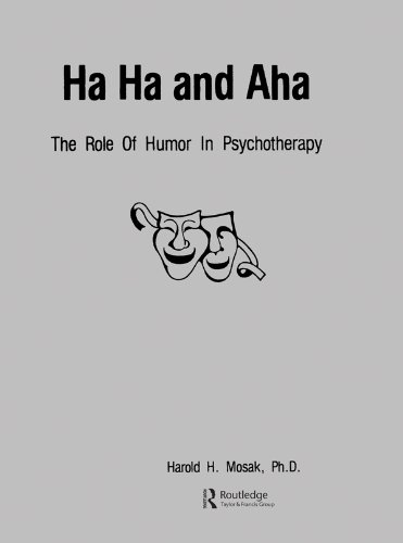 Ha, Ha And Aha: The Role Of Humour In Psychotherapy por PhD., Harold H. Mosak