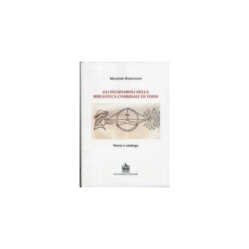 Gli Incunaboli Della Biblioteca Comunale Di Terni. Storia E Catalogo