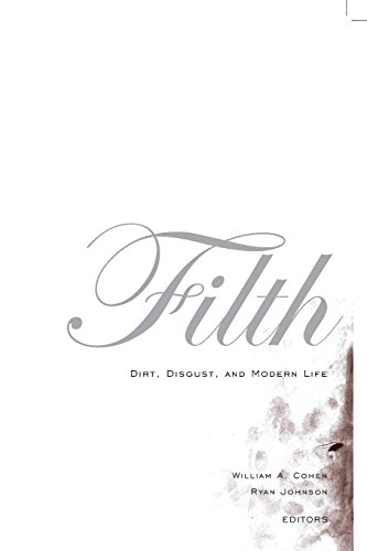 Filth: Dirt, Disgust and Modern Life by William A. Cohen (Editor), Ryan Johnson (Editor) (15-Dec-2004) Paperback