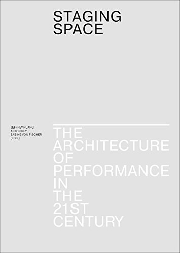 Staging Space: The Architecture of Performance in the 21st Century -