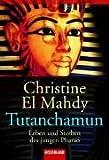 Tutanchamun: Leben und Sterben des jungen Pharao - Christine El Mahdy
