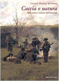 Cecconi, Mariani, Quadrone: caccia e natura nella pittura italiana dell'Ottocento