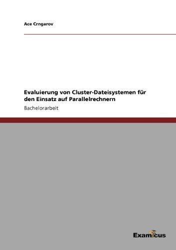 Evaluierung Von Cluster-Dateisystemen Fur Den Einsatz Auf Parallelrechnern (German Edition)