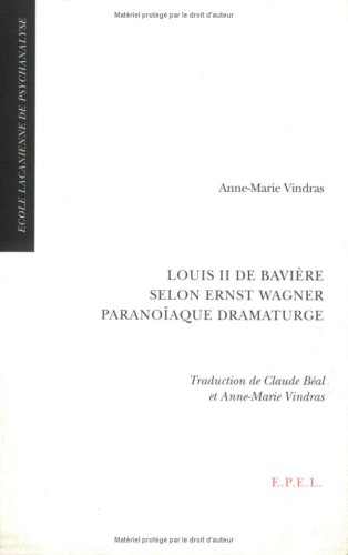 Louis II de Bavière selon Ernst Wagner paranoïaque dramaturge